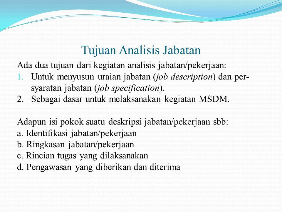 Tujuan Analisis Jabatan Ada dua tujuan dari kegiatan analisis jabatan/pekerjaan: 1. Untuk menyusun uraian jabatan (job description) dan per- syaratan