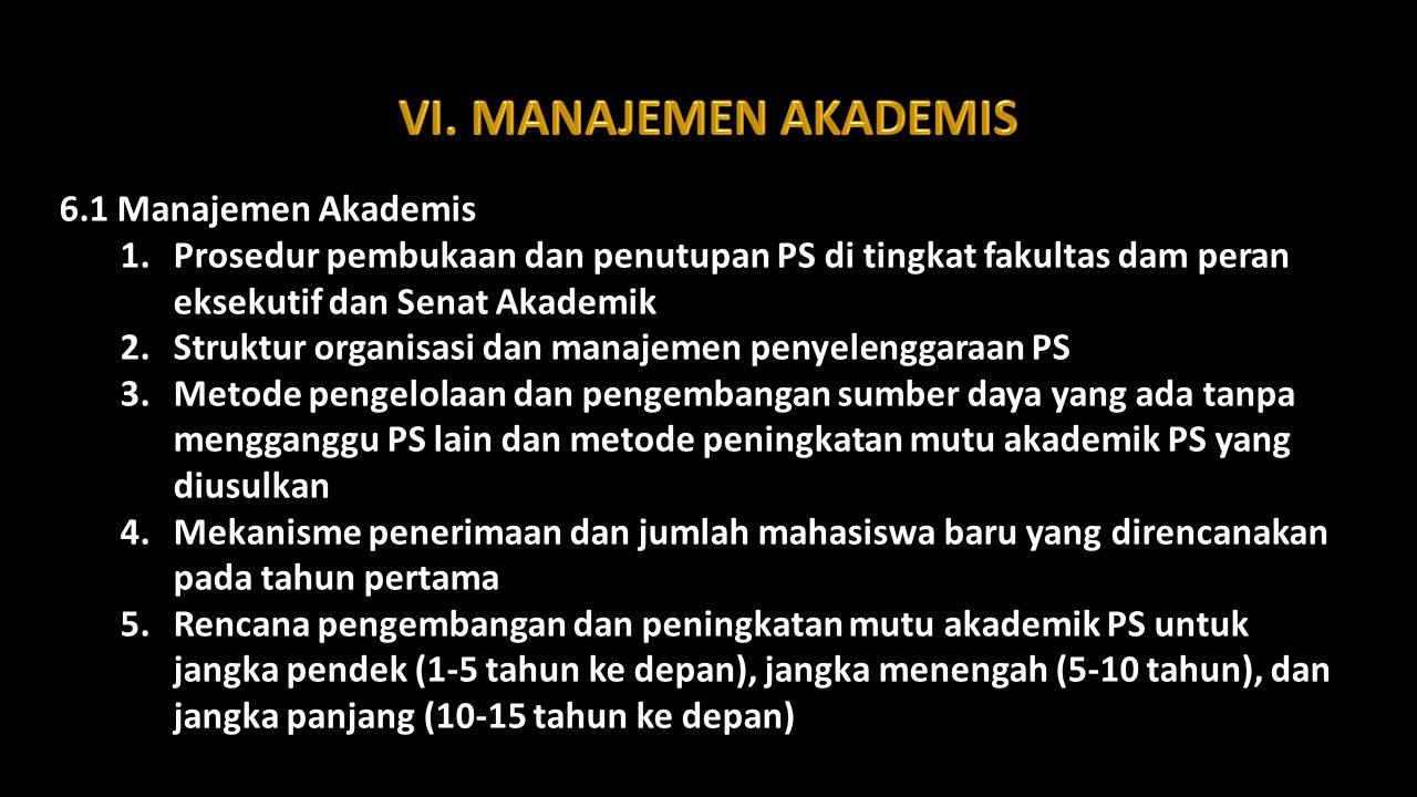 6.1 Manajemen Akademis 1.Prosedur pembukaan dan penutupan PS di tingkat fakultas dam peran eksekutif dan Senat Akademik 2.Struktur organisasi dan mana