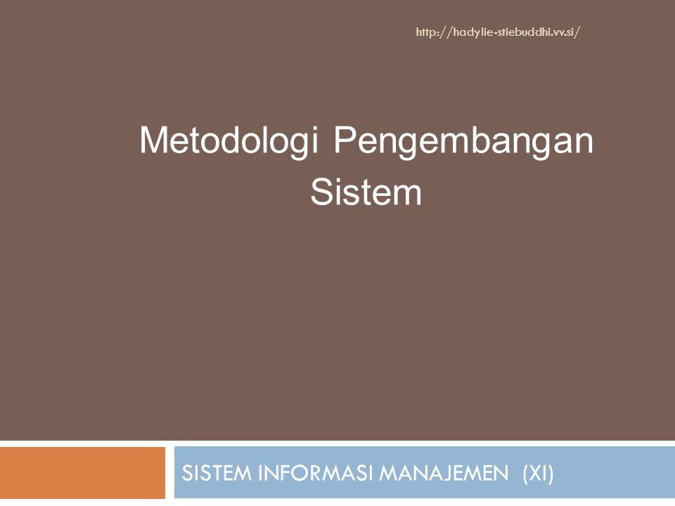 SISTEM INFORMASI MANAJEMEN (XI) Metodologi Pengembangan Sistem http://hadylie-stiebuddhi.vv.si/