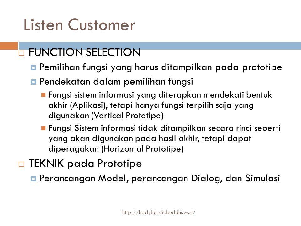 Listen Customer  FUNCTION SELECTION  Pemilihan fungsi yang harus ditampilkan pada prototipe  Pendekatan dalam pemilihan fungsi Fungsi sistem inform