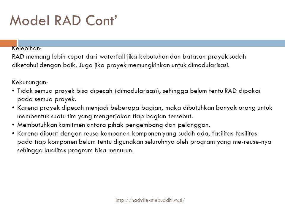Model RAD Cont' Kelebihan: RAD memang lebih cepat dari waterfall jika kebutuhan dan batasan proyek sudah diketahui dengan baik. Juga jika proyek memun