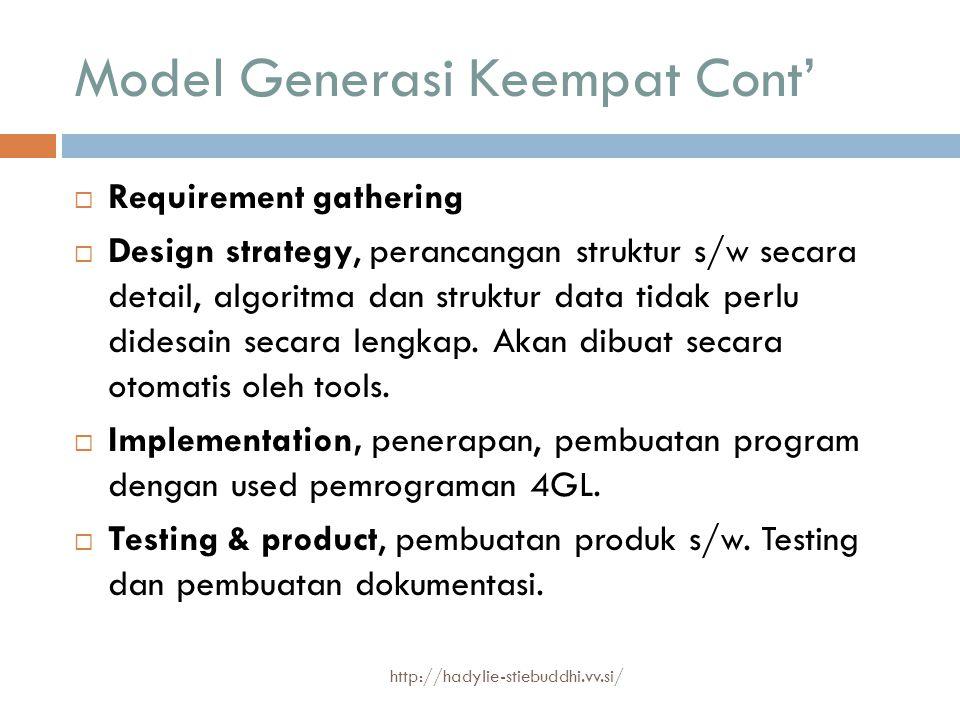 Model Generasi Keempat Cont'  Requirement gathering  Design strategy, perancangan struktur s/w secara detail, algoritma dan struktur data tidak perl