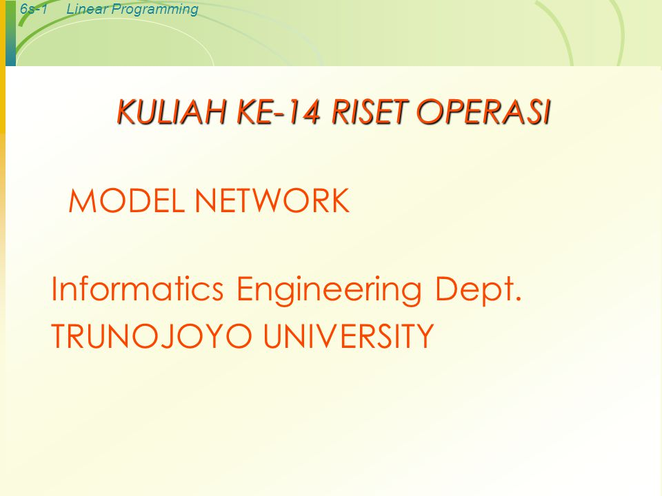 6s-1Linear Programming KULIAH KE-14 RISET OPERASI Informatics Engineering Dept.