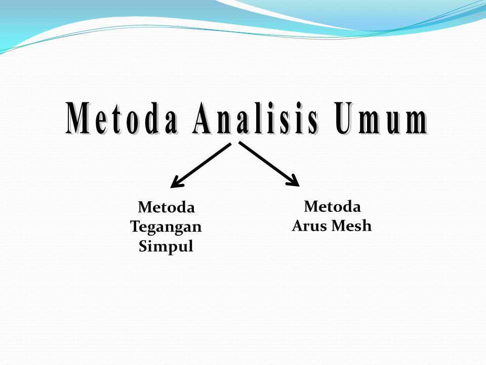 Metoda Tegangan Simpul Metoda Arus Mesh