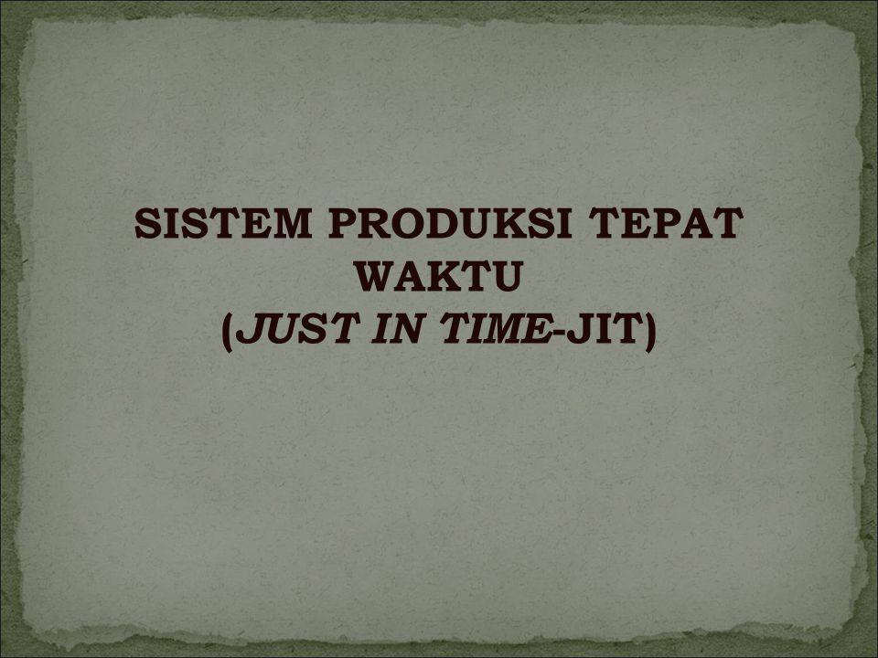 SISTEM PRODUKSI TEPAT WAKTU ( JUST IN TIME -JIT)
