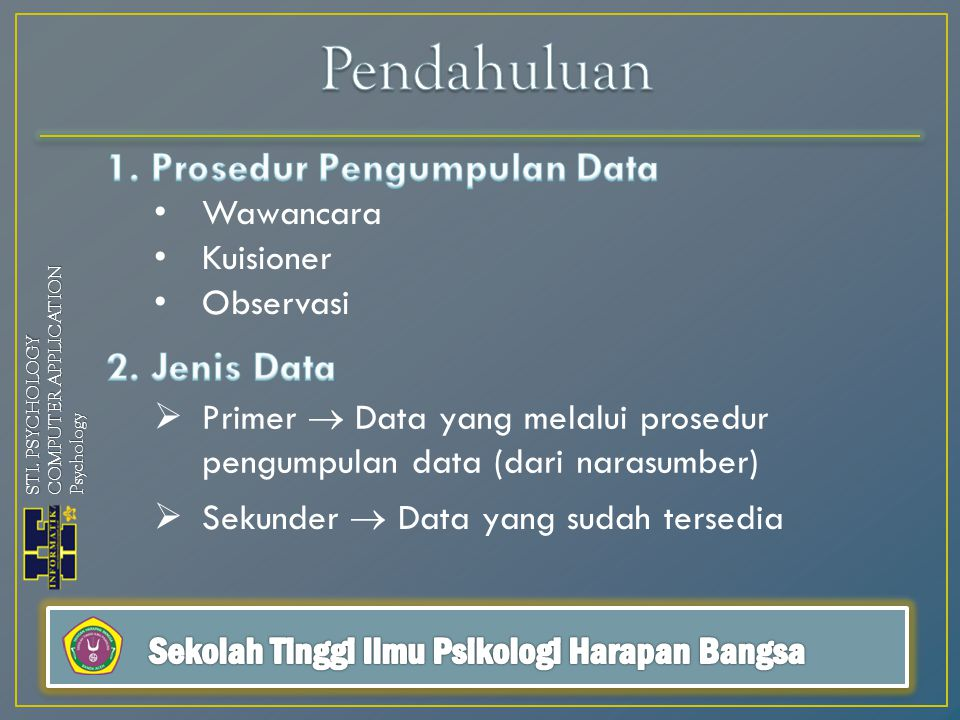 STI. PSYCHOLOGY COMPUTER APPLICATION Psychology  Primer  Data yang melalui prosedur pengumpulan data (dari narasumber) Wawancara Kuisioner Observasi