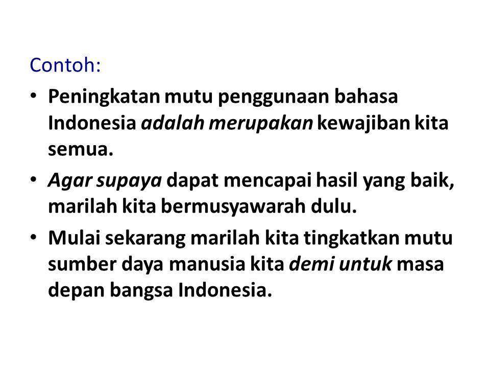 Contoh: Peningkatan mutu penggunaan bahasa Indonesia adalah merupakan kewajiban kita semua. Peningkatan mutu penggunaan bahasa Indonesia adalah merupa