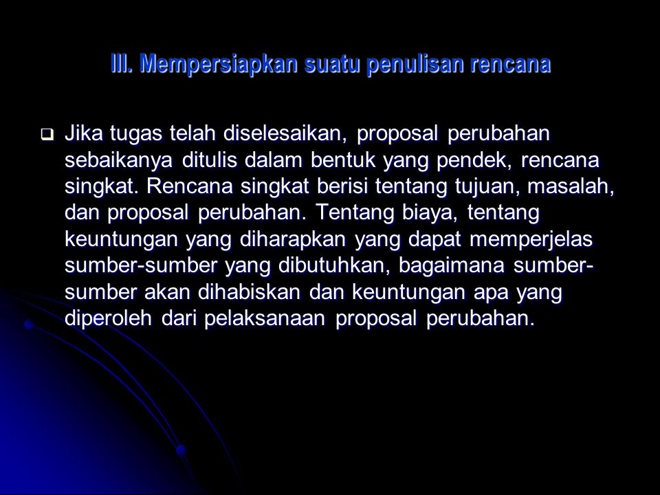 III. Mempersiapkan suatu penulisan rencana JJJJika tugas telah diselesaikan, proposal perubahan sebaikanya ditulis dalam bentuk yang pendek, renca