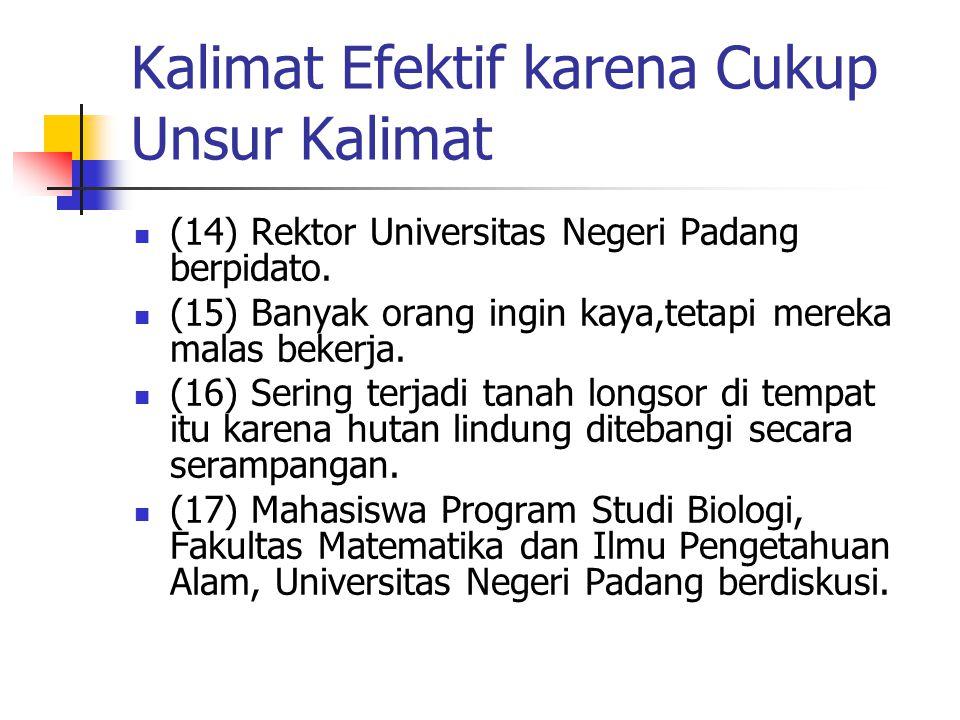 Kalimat Efektif karena Cukup Unsur Kalimat (14) Rektor Universitas Negeri Padang berpidato.