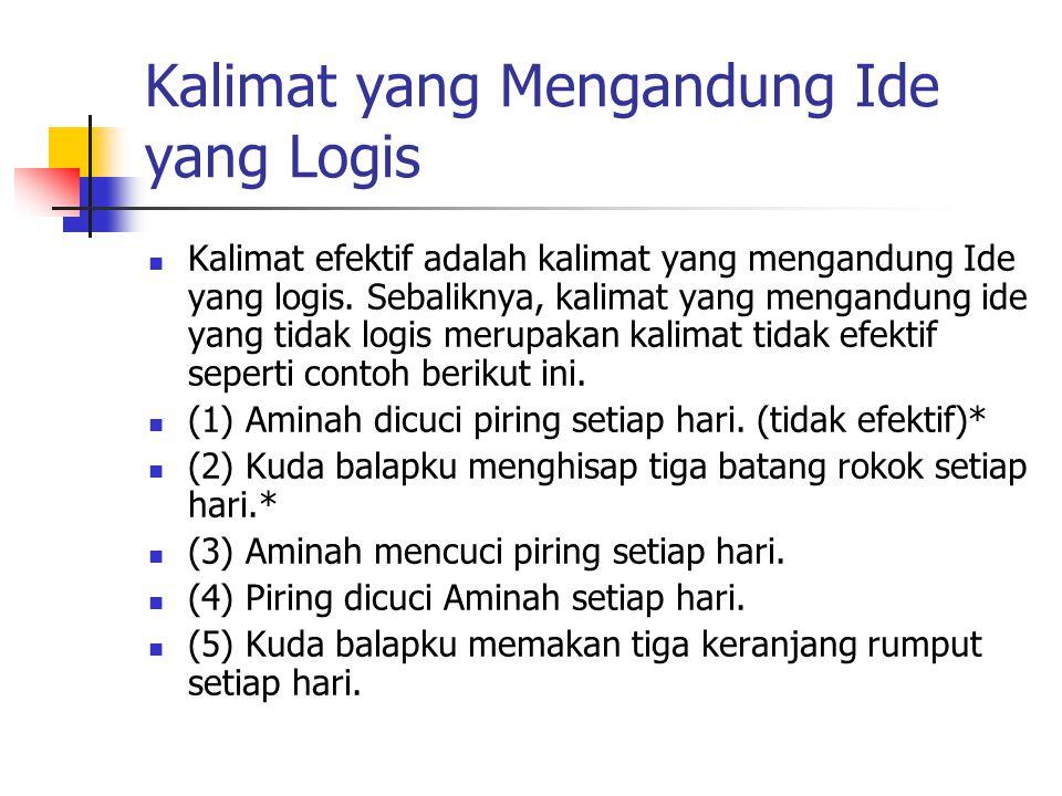 Kalimat yang Mengandung Ide yang Logis Kalimat efektif adalah kalimat yang mengandung Ide yang logis.