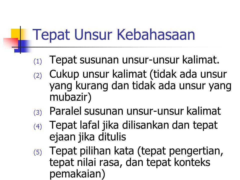 Tepat Unsur Kebahasaan (1) Tepat susunan unsur-unsur kalimat.
