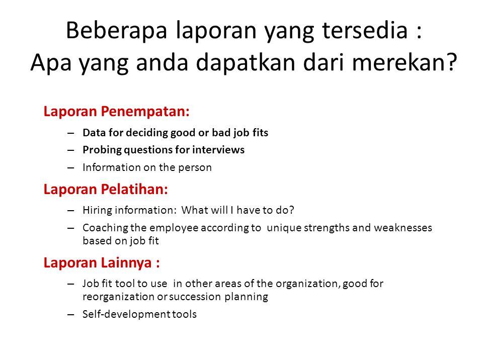 Beberapa laporan yang tersedia : Apa yang anda dapatkan dari merekan? Laporan Penempatan: – Data for deciding good or bad job fits – Probing questions