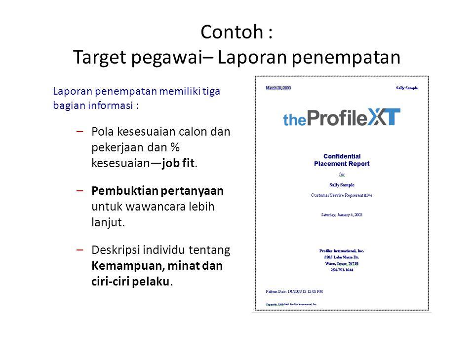 Contoh : Target pegawai– Laporan penempatan Laporan penempatan memiliki tiga bagian informasi : –Pola kesesuaian calon dan pekerjaan dan % kesesuaian—