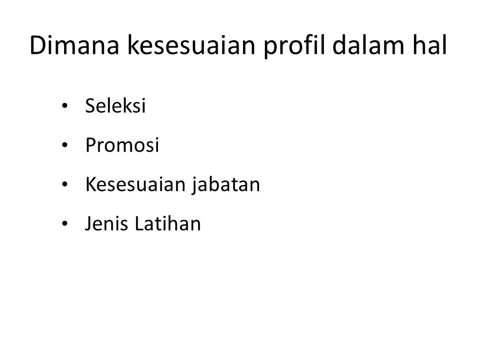 Dimana kesesuaian profil dalam hal Seleksi Promosi Kesesuaian jabatan Jenis Latihan