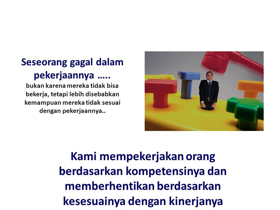 Seseorang gagal dalam pekerjaannya ….. bukan karena mereka tidak bisa bekerja, tetapi lebih disebabkan kemampuan mereka tidak sesuai dengan pekerjaann