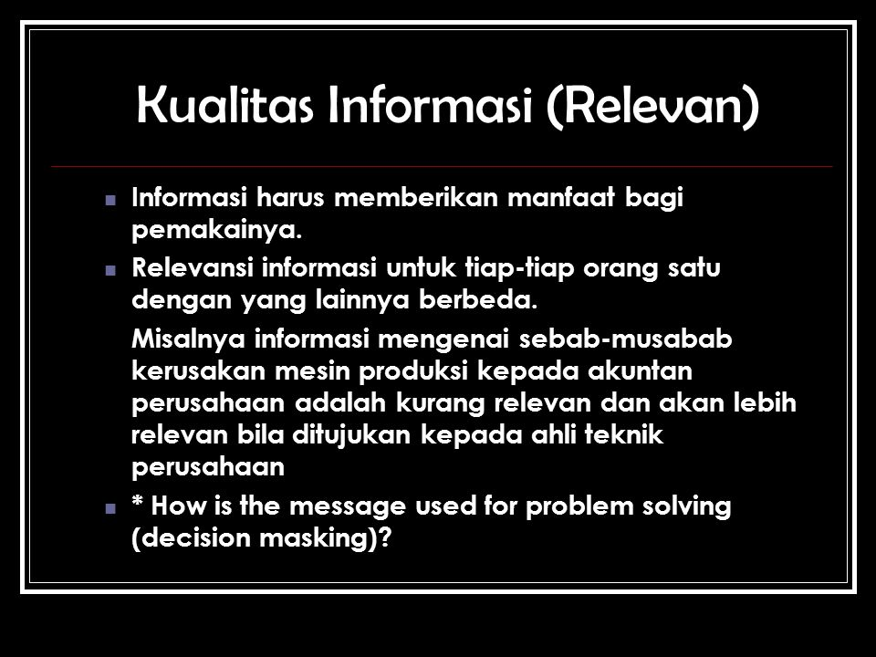 Kualitas Informasi ( Ekonomis, Efisien, Dapat Dipercaya ) Ekonomis (Economy) What level of resources is needed to move information through the problem-solving cycle .