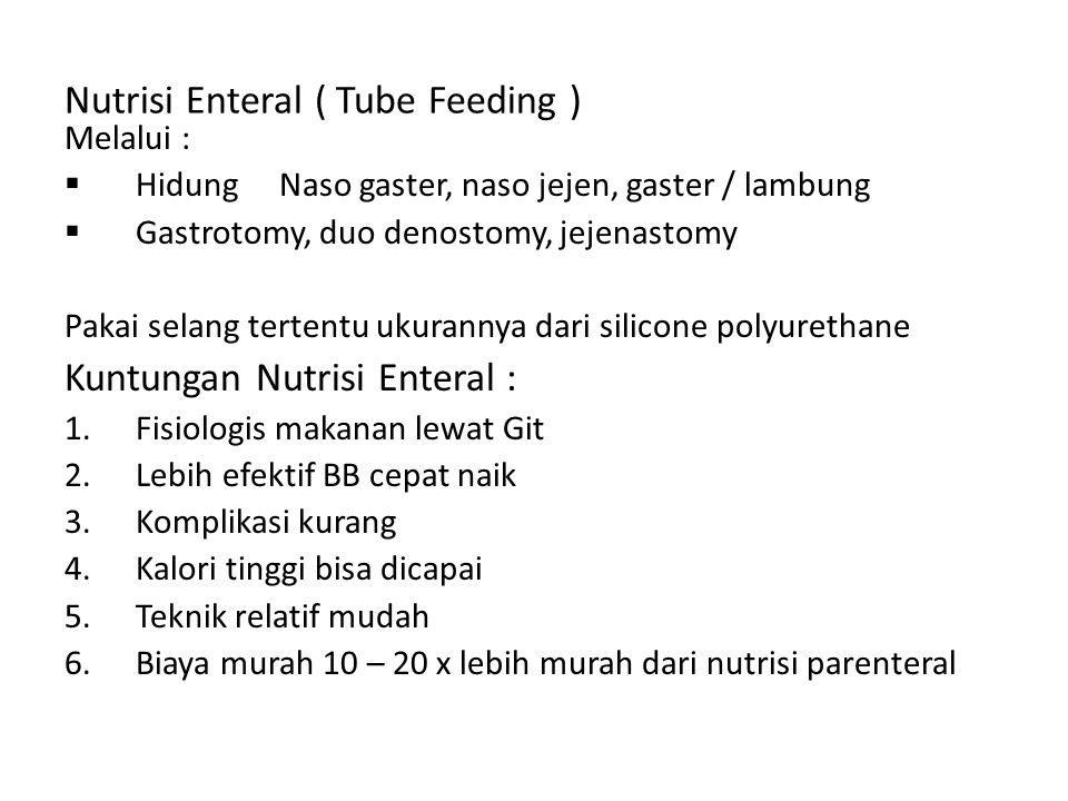 Nutrisi Enteral ( Tube Feeding ) Melalui :  Hidung Naso gaster, naso jejen, gaster / lambung  Gastrotomy, duo denostomy, jejenastomy Pakai selang te