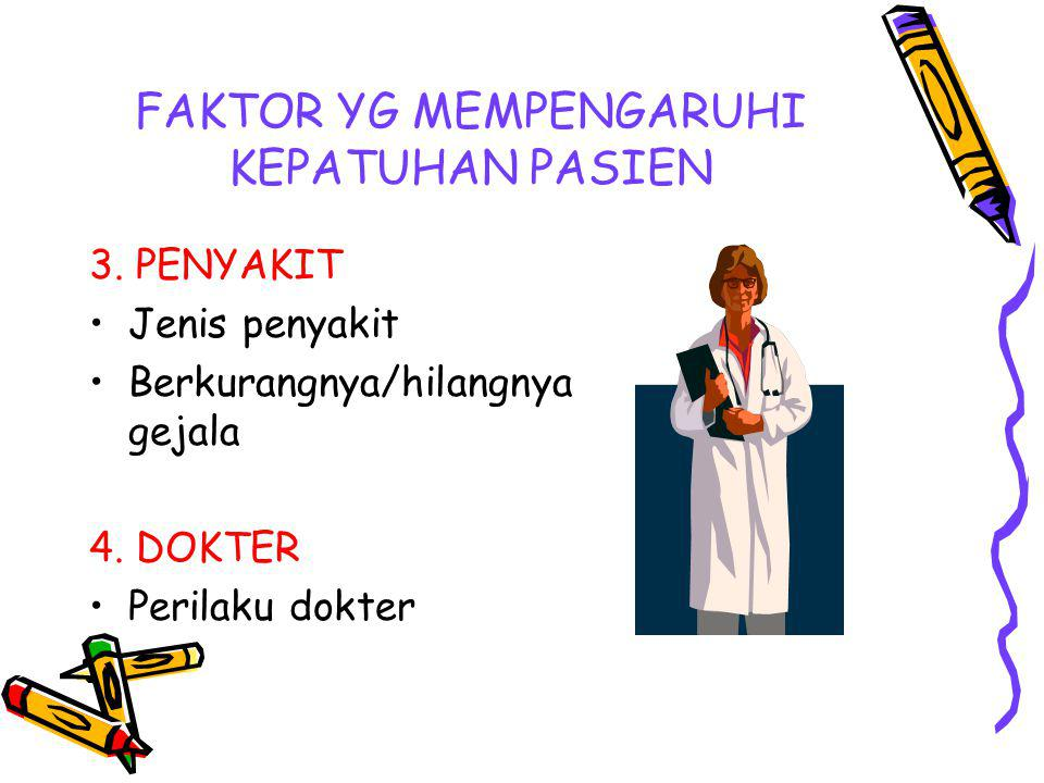 FAKTOR YG MEMPENGARUHI KEPATUHAN PASIEN 3.PENYAKIT Jenis penyakit Berkurangnya/hilangnya gejala 4.