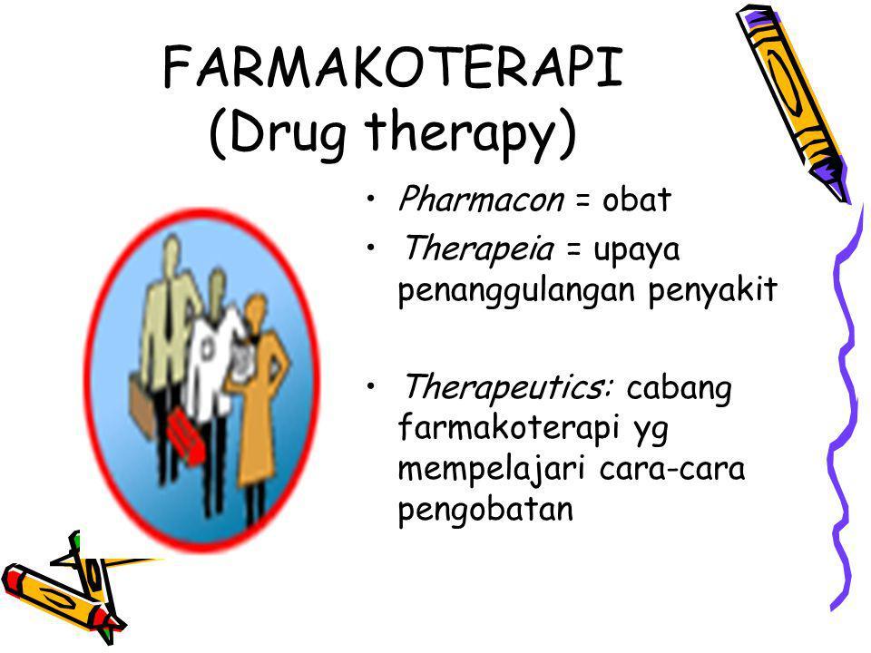 FARMAKOTERAPI (Drug therapy) Pharmacon = obat Therapeia = upaya penanggulangan penyakit Therapeutics: cabang farmakoterapi yg mempelajari cara-cara pengobatan