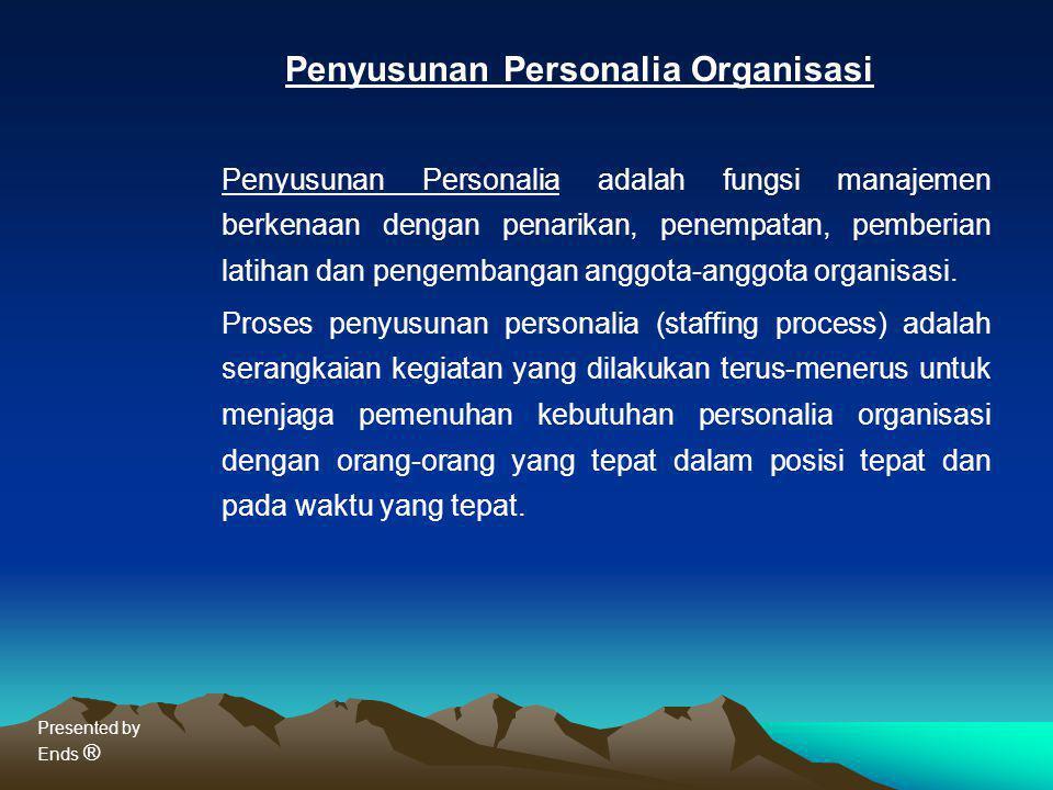 Presented by Ends ® Penyusunan Personalia Organisasi Penyusunan Personalia adalah fungsi manajemen berkenaan dengan penarikan, penempatan, pemberian l