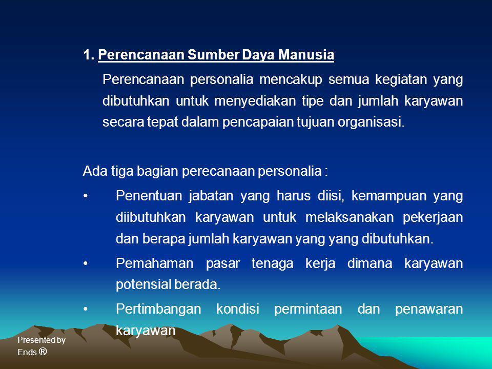 Presented by Ends ® 1. Perencanaan Sumber Daya Manusia Perencanaan personalia mencakup semua kegiatan yang dibutuhkan untuk menyediakan tipe dan jumla