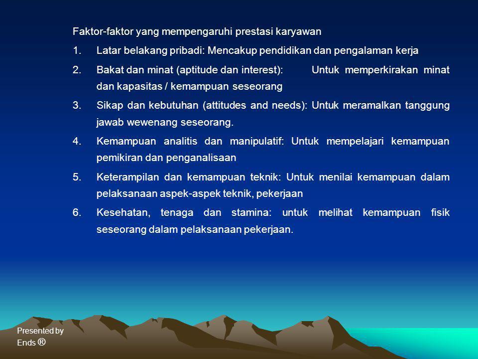 Presented by Ends ® Faktor-faktor yang mempengaruhi prestasi karyawan 1.Latar belakang pribadi: Mencakup pendidikan dan pengalaman kerja 2.Bakat dan m