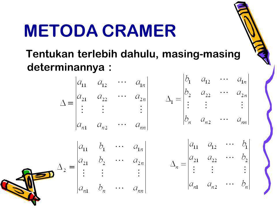 METODA CRAMER Tentukan terlebih dahulu, masing-masing determinannya :