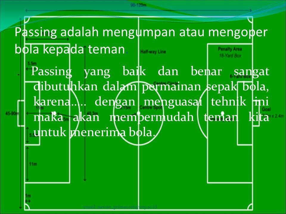 Passing adalah mengumpan atau mengoper bola kepada teman.. Passing yang baik dan benar sangat dibutuhkan dalam permainan sepak bola, karena….. dengan