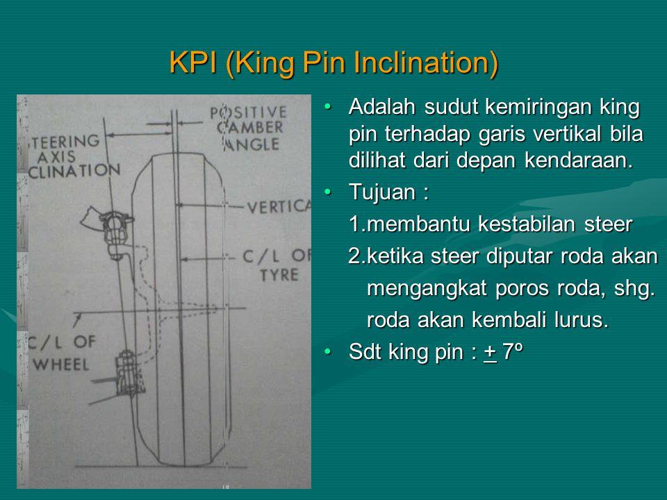 KPI (King Pin Inclination) Adalah sudut kemiringan king pin terhadap garis vertikal bila dilihat dari depan kendaraan. Tujuan : 1.membantu kestabilan
