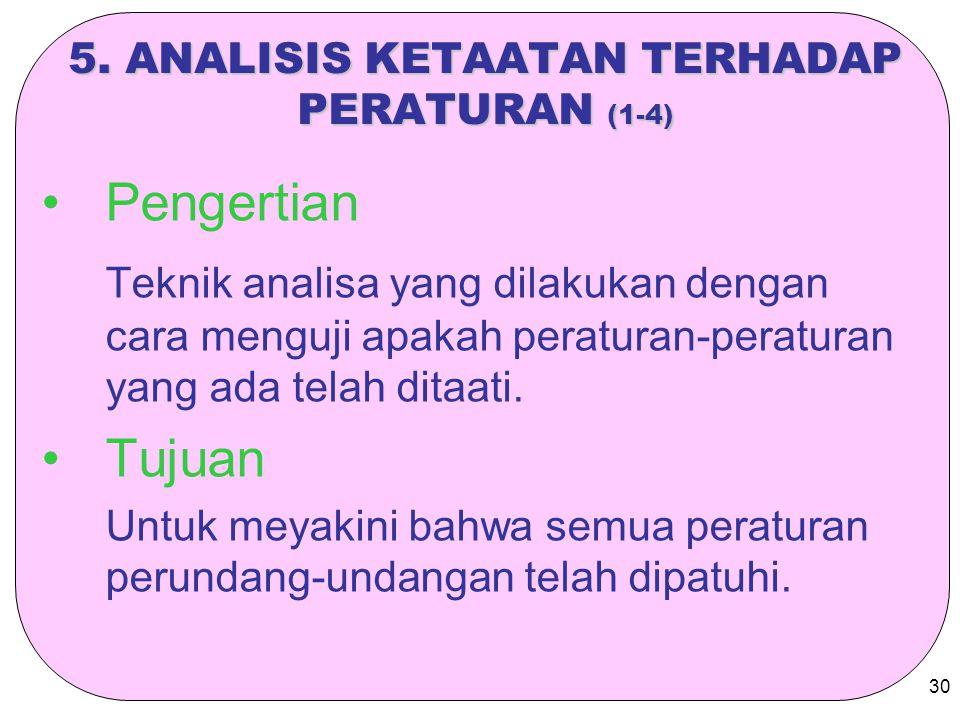 30 5. ANALISIS KETAATAN TERHADAP PERATURAN (1-4) Pengertian Teknik analisa yang dilakukan dengan cara menguji apakah peraturan-peraturan yang ada tela