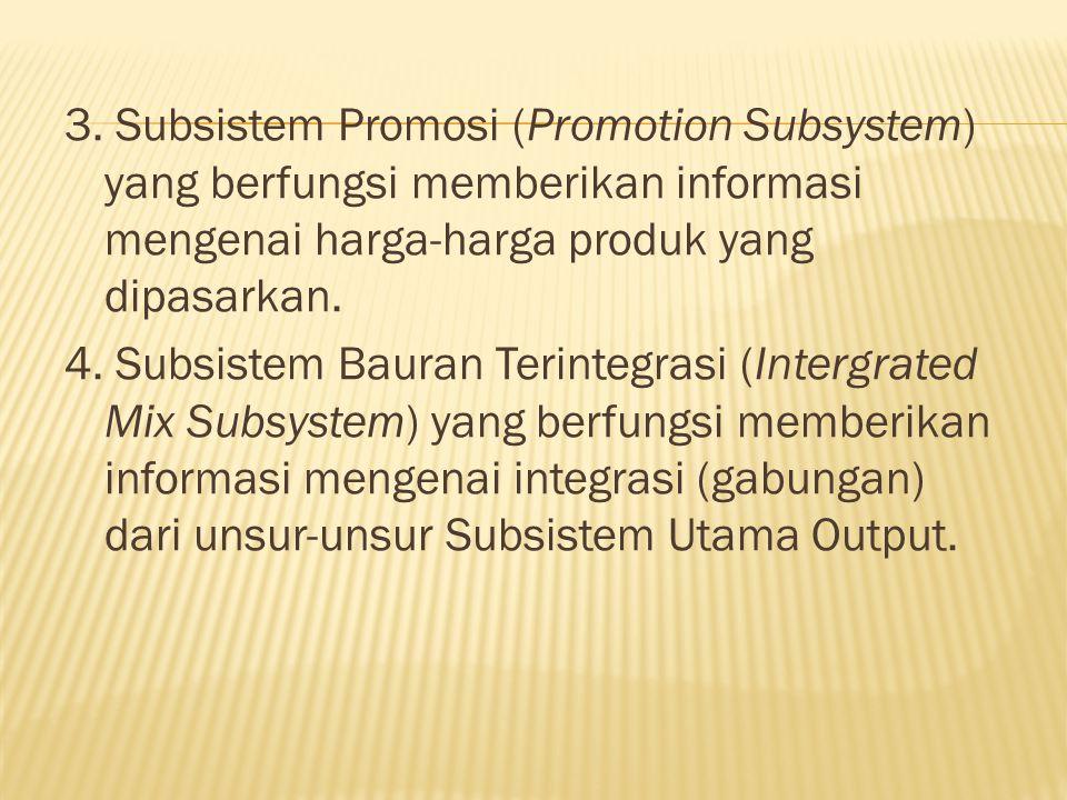 3. Subsistem Promosi (Promotion Subsystem) yang berfungsi memberikan informasi mengenai harga-harga produk yang dipasarkan. 4. Subsistem Bauran Terint