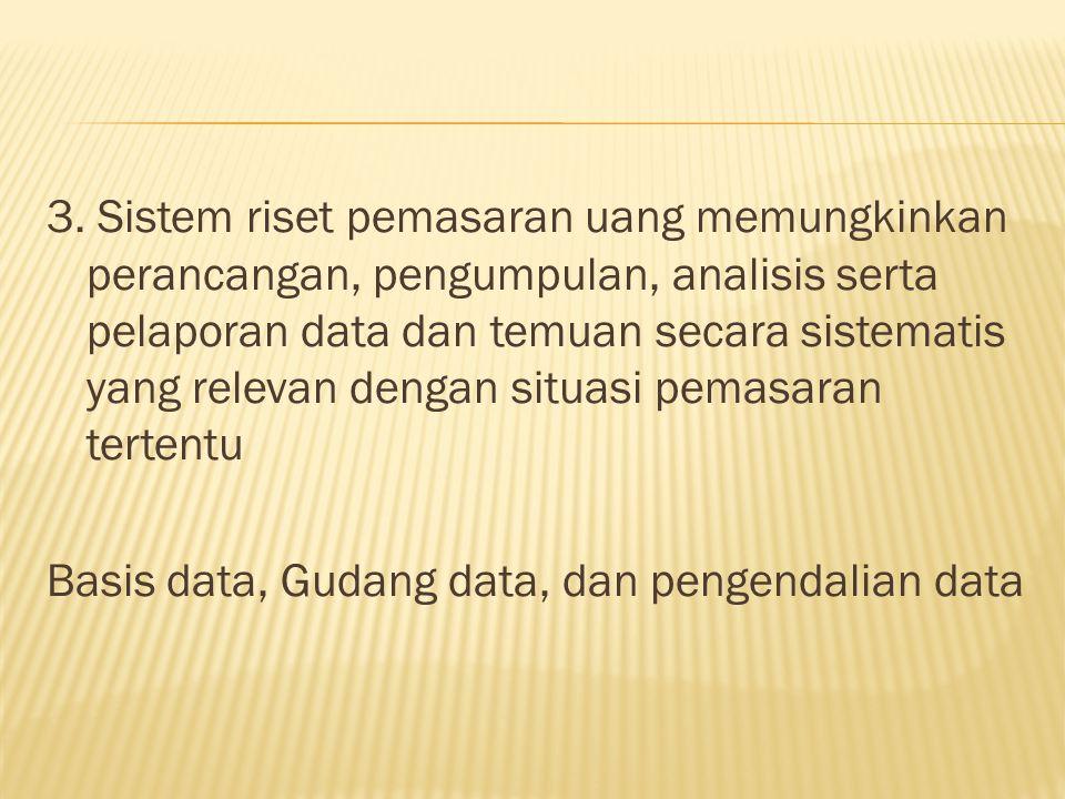  Dalam melakukan riset, perusahaan harus memutuskan apakah mengumpulkan data mentah atau menggunakan data yang sudah ada.