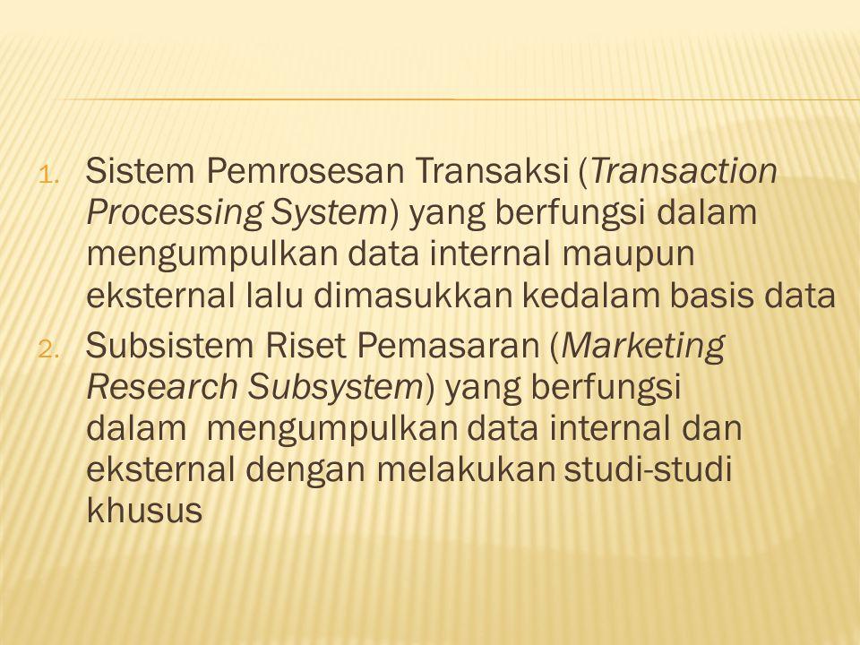 1. Sistem Pemrosesan Transaksi (Transaction Processing System) yang berfungsi dalam mengumpulkan data internal maupun eksternal lalu dimasukkan kedala