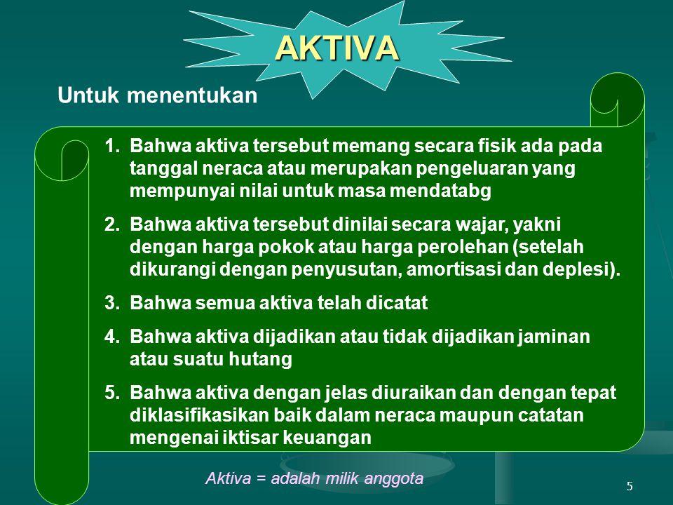 5 AKTIVA Untuk menentukan 1.Bahwa aktiva tersebut memang secara fisik ada pada tanggal neraca atau merupakan pengeluaran yang mempunyai nilai untuk ma