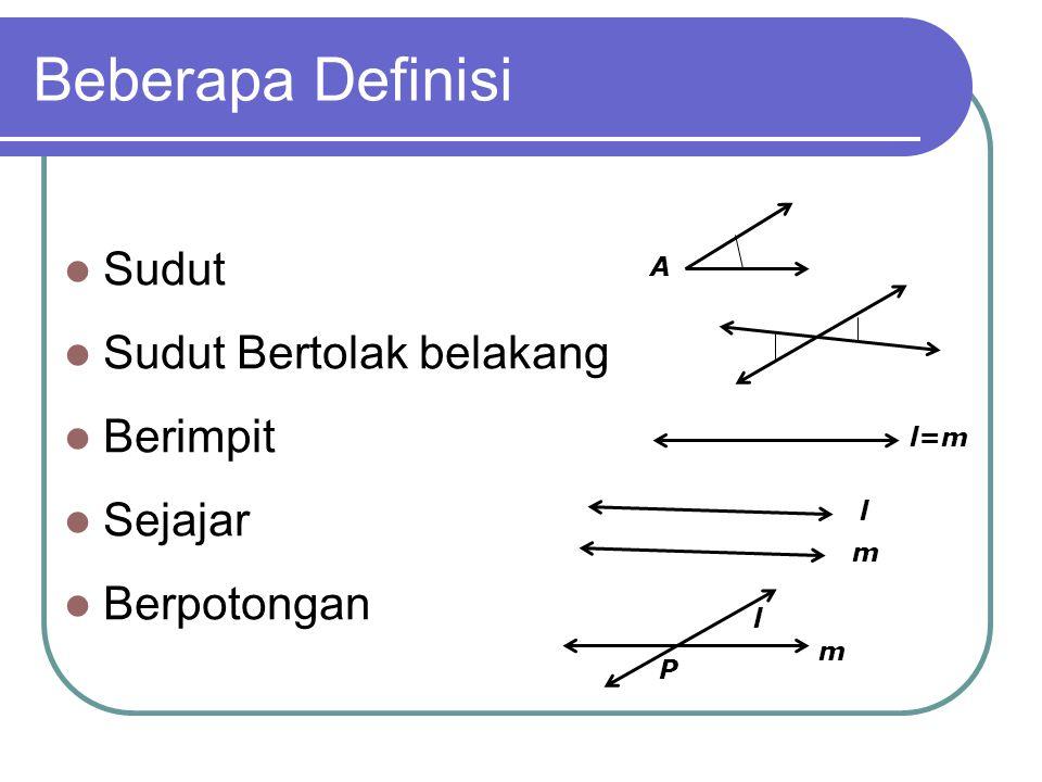 Beberapa Definisi Sudut Sudut Bertolak belakang Berimpit Sejajar Berpotongan l=m l m l m P A
