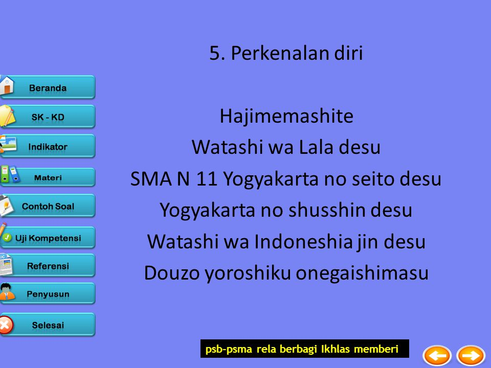 psb-psma rela berbagi Ikhlas memberi 5. Perkenalan diri Hajimemashite Watashi wa Lala desu SMA N 11 Yogyakarta no seito desu Yogyakarta no shusshin de