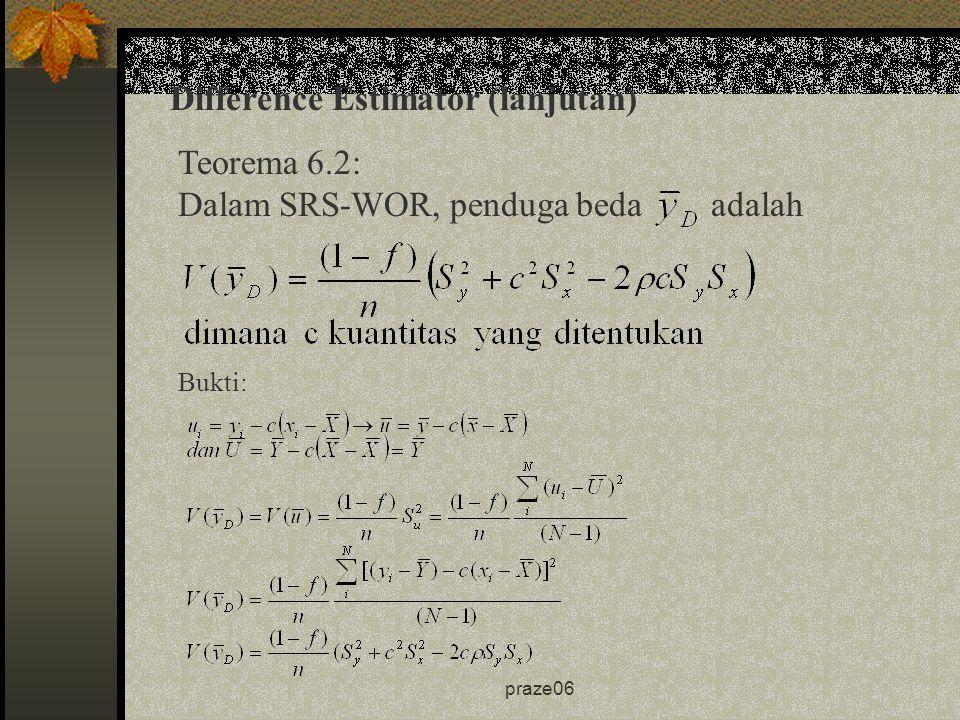 praze06 Teorema 6.2: Dalam SRS-WOR, penduga beda adalah Difference Estimator (lanjutan) Bukti: