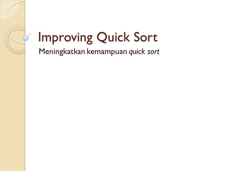 Improving Quick Sort Meningkatkan kemampuan quick sort