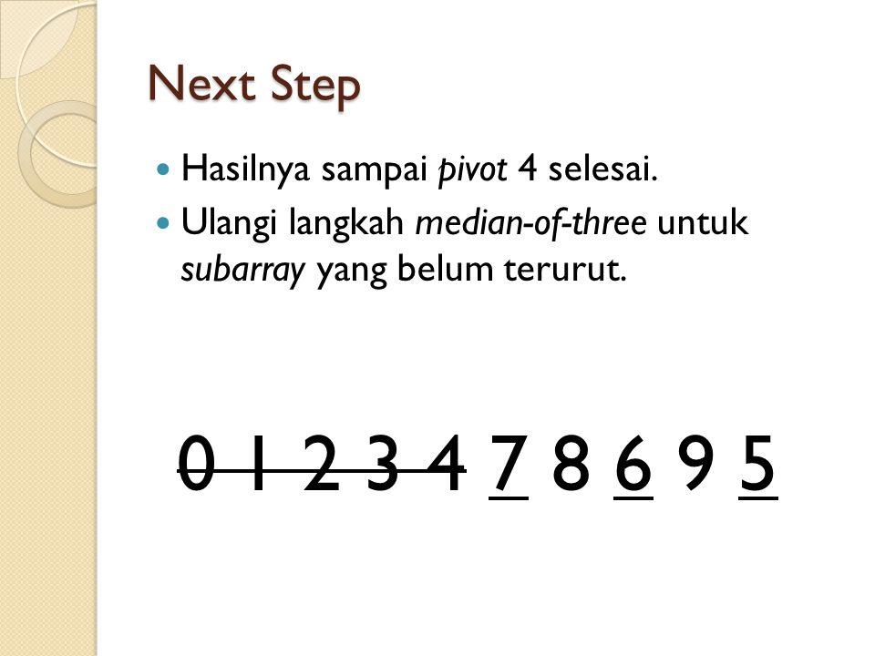 0 1 2 3 4 7 8 6 9 5 Next Step Hasilnya sampai pivot 4 selesai.