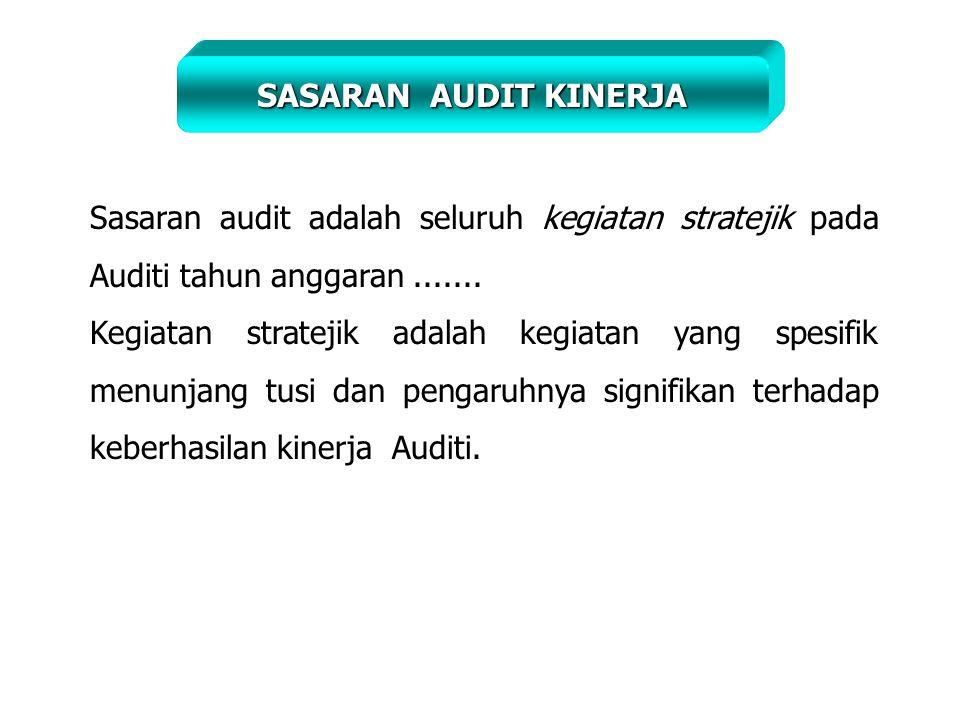 Sasaran audit adalah seluruh kegiatan stratejik pada Auditi tahun anggaran.......