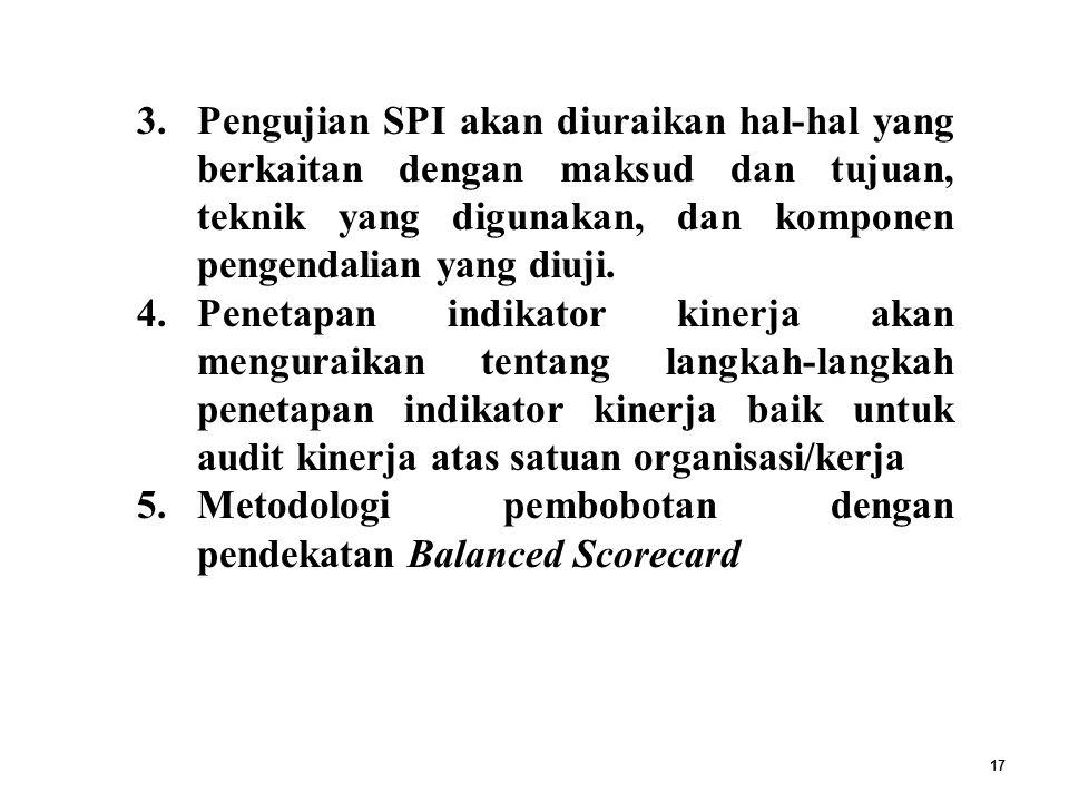 17 3.Pengujian SPI akan diuraikan hal-hal yang berkaitan dengan maksud dan tujuan, teknik yang digunakan, dan komponen pengendalian yang diuji.