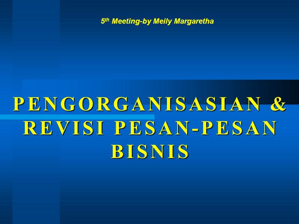 PENGORGANISASIAN & REVISI PESAN-PESAN BISNIS 5 th Meeting-by Meily Margaretha