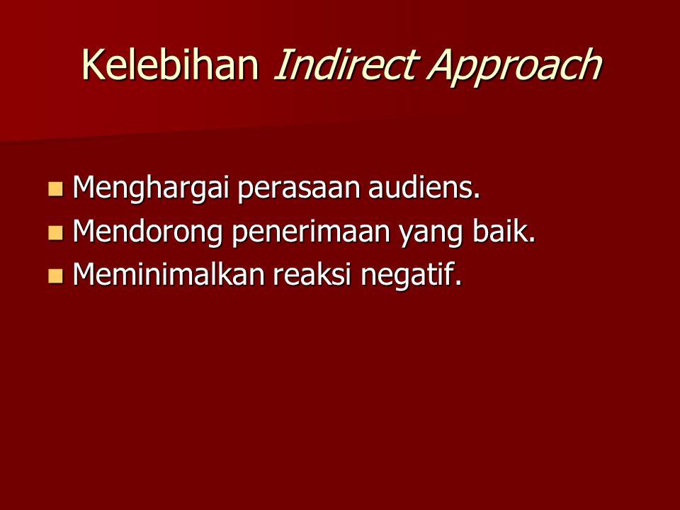Kelebihan Indirect Approach Menghargai perasaan audiens. Menghargai perasaan audiens. Mendorong penerimaan yang baik. Mendorong penerimaan yang baik.