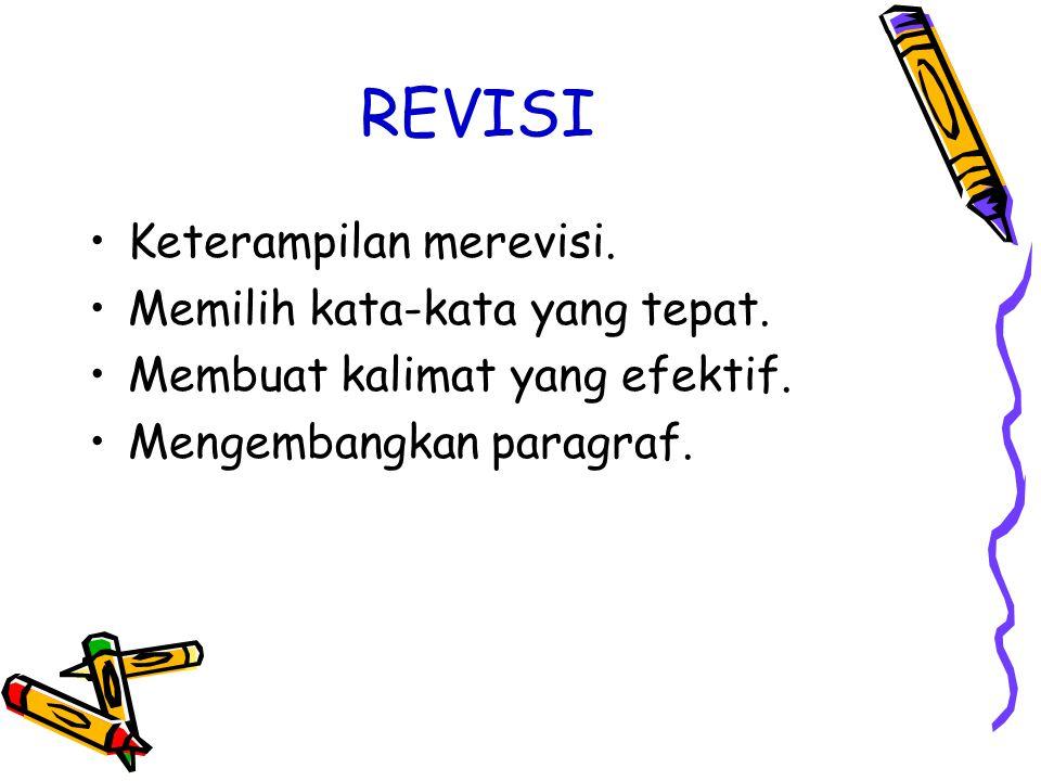 REVISI Keterampilan merevisi. Memilih kata-kata yang tepat. Membuat kalimat yang efektif. Mengembangkan paragraf.