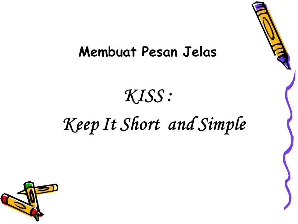 Membuat Pesan Jelas KISS : Keep It Short and Simple