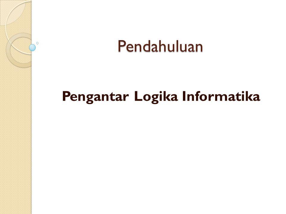 Pendahuluan Pengantar Logika Informatika