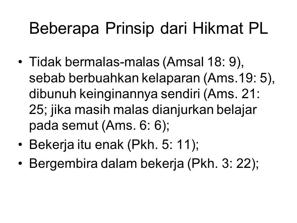 Beberapa Prinsip dari Hikmat PL Tidak bermalas-malas (Amsal 18: 9), sebab berbuahkan kelaparan (Ams.19: 5), dibunuh keinginannya sendiri (Ams.