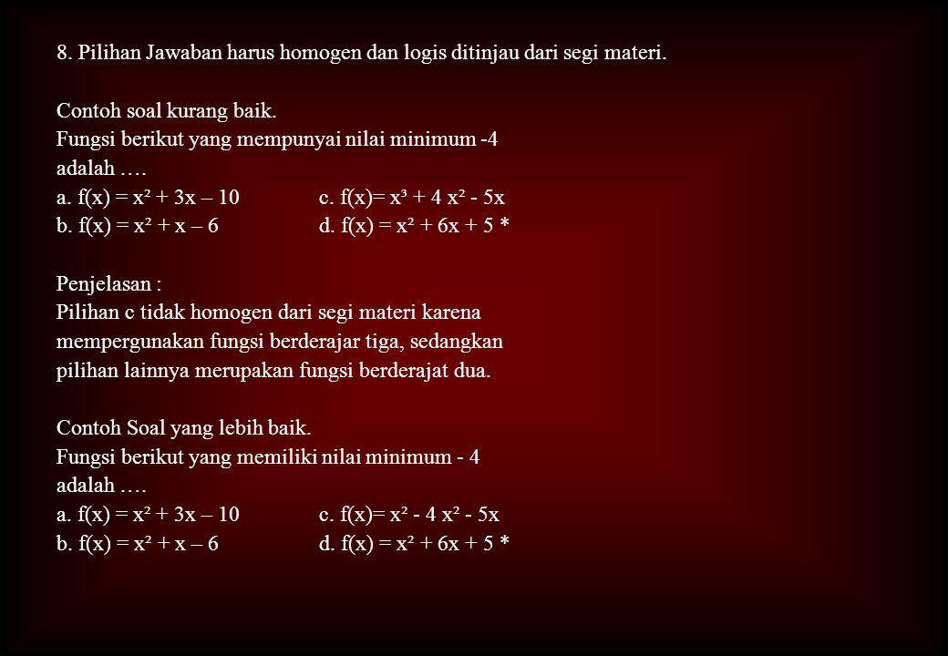 8.Pilihan Jawaban harus homogen dan logis ditinjau dari segi materi.