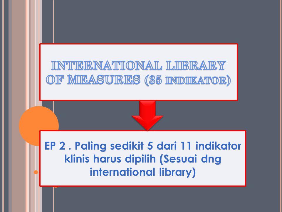 EP 2. Paling sedikit 5 dari 11 indikator klinis harus dipilih (Sesuai dng international library)