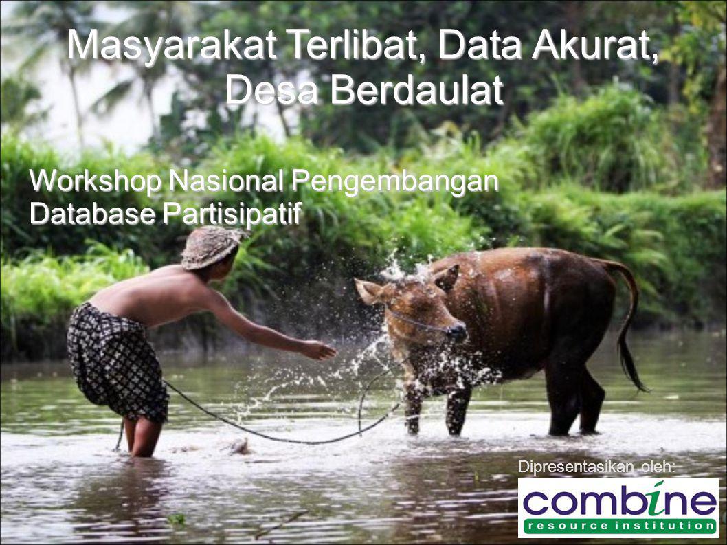 Masyarakat Terlibat, Data Akurat, Desa Berdaulat Workshop Nasional Pengembangan Database Partisipatif Dipresentasikan oleh: